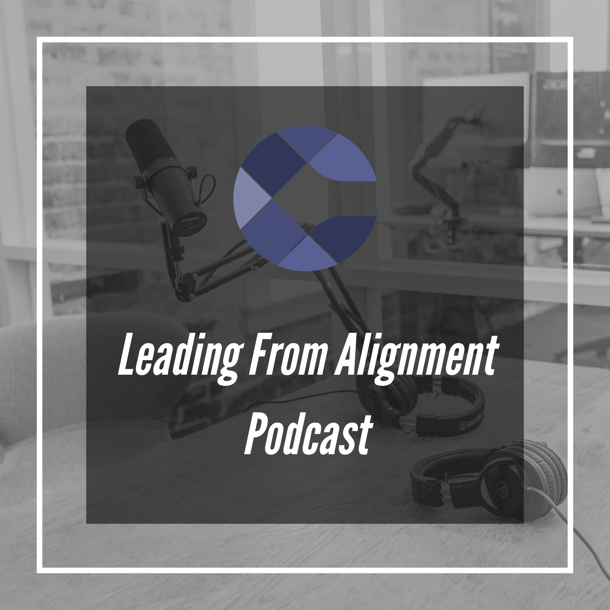 Leading From Alignment Podcast Episode 79 – Show Notes